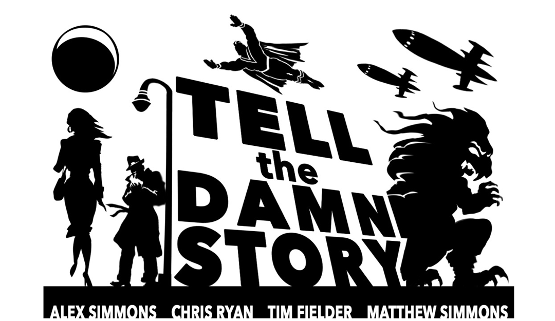 Tell The Damn Story:  Episode 1