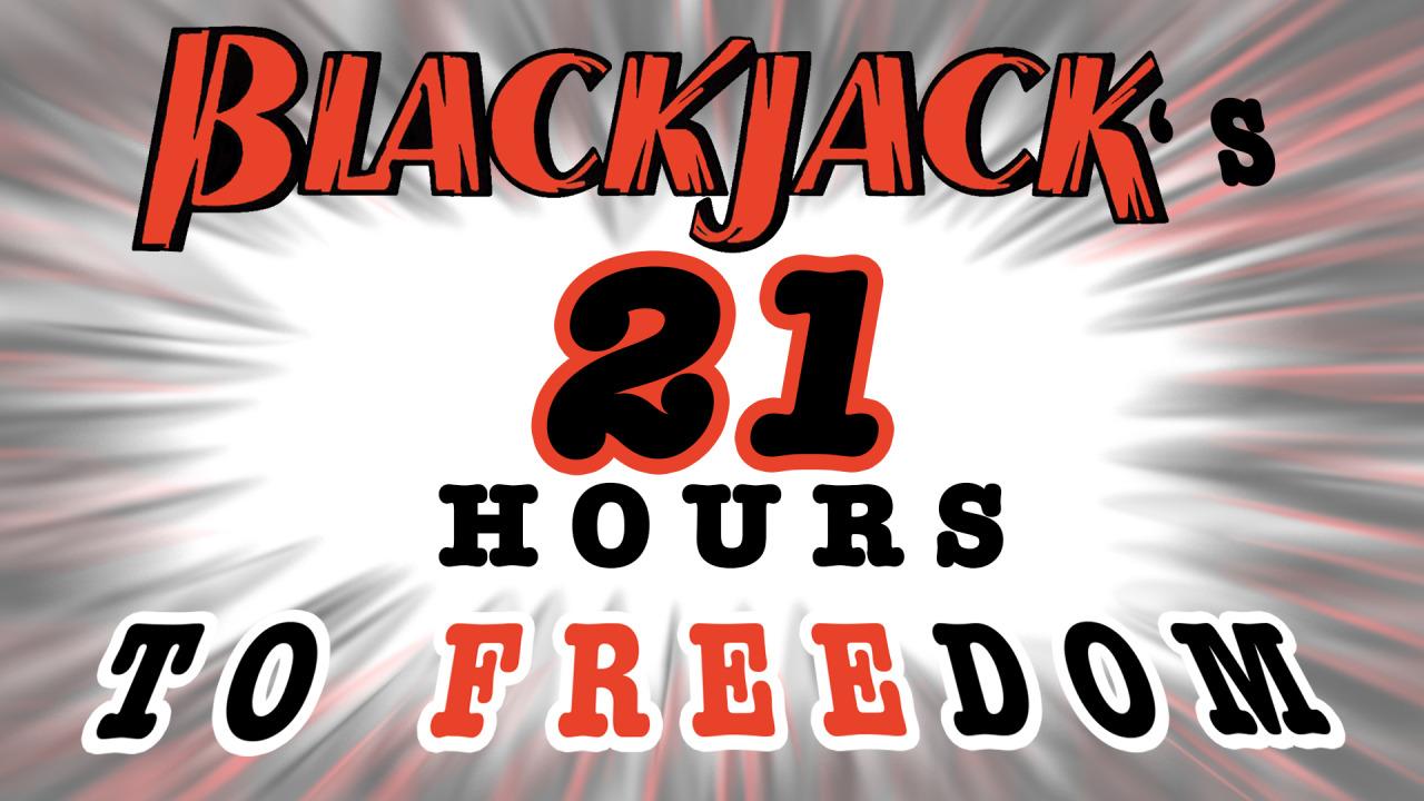 Black jack - 21 Hours to FREEdom!