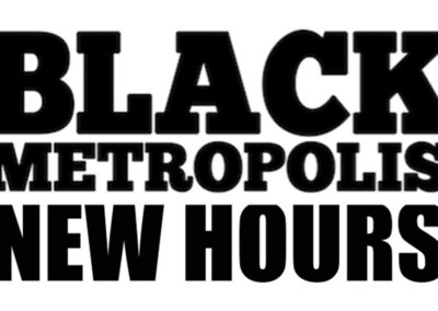 Black Metropolis New Hours