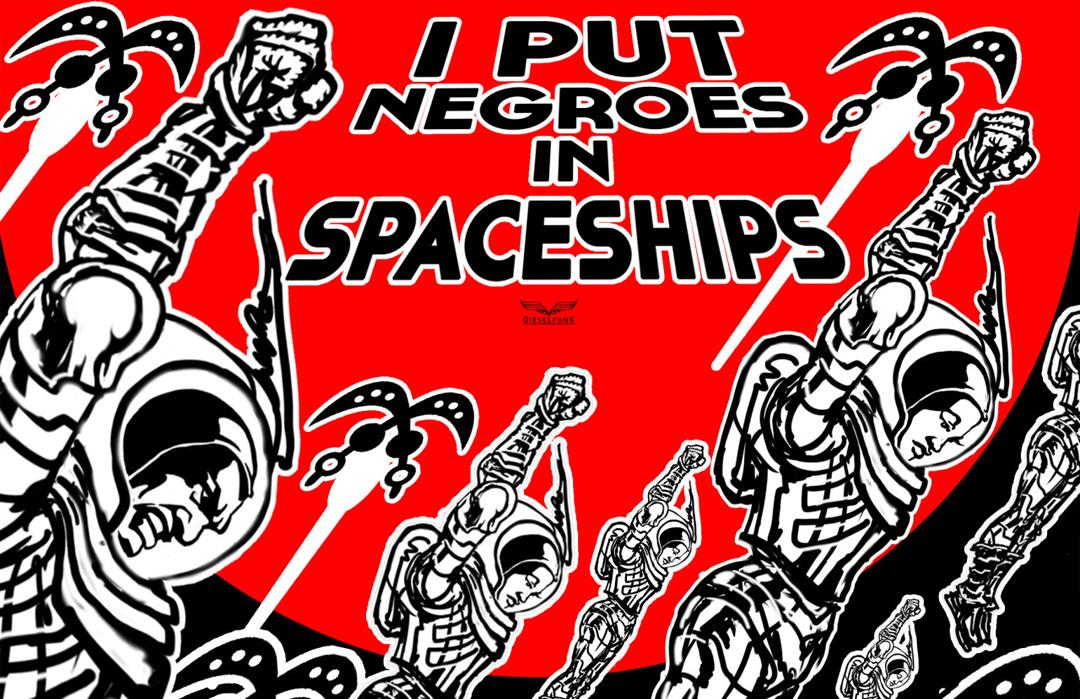 I Put Negros in Spaceships