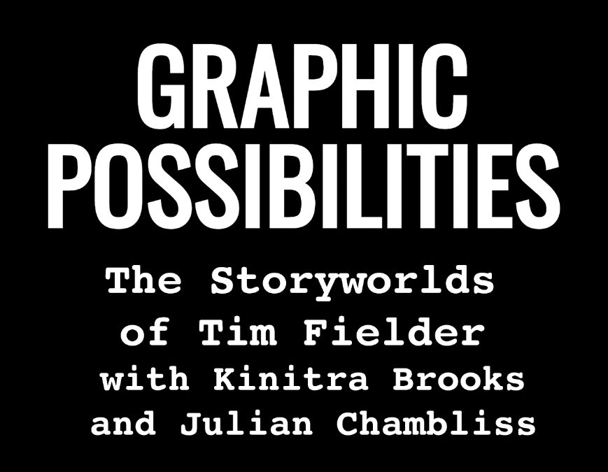 "THE STORYWORLDS OF TIM FIELDER"" WITH TIM FIELDER AND KINITRA BROOKS"