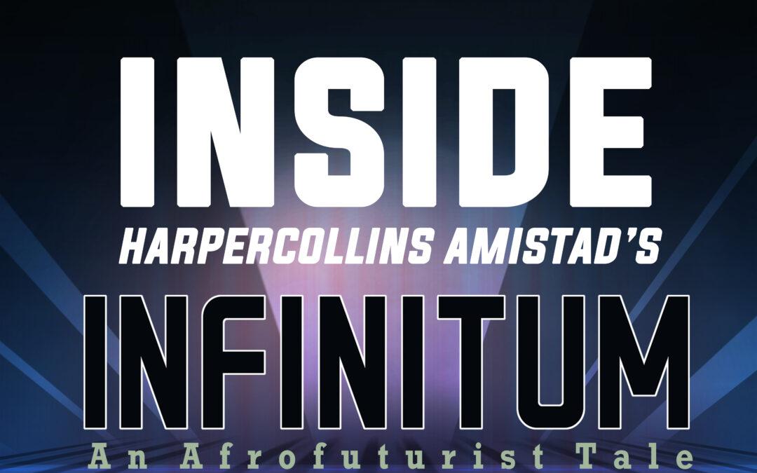 Inside HarperCollins Amistad's INFINITUM: An Afrofuturist Tale